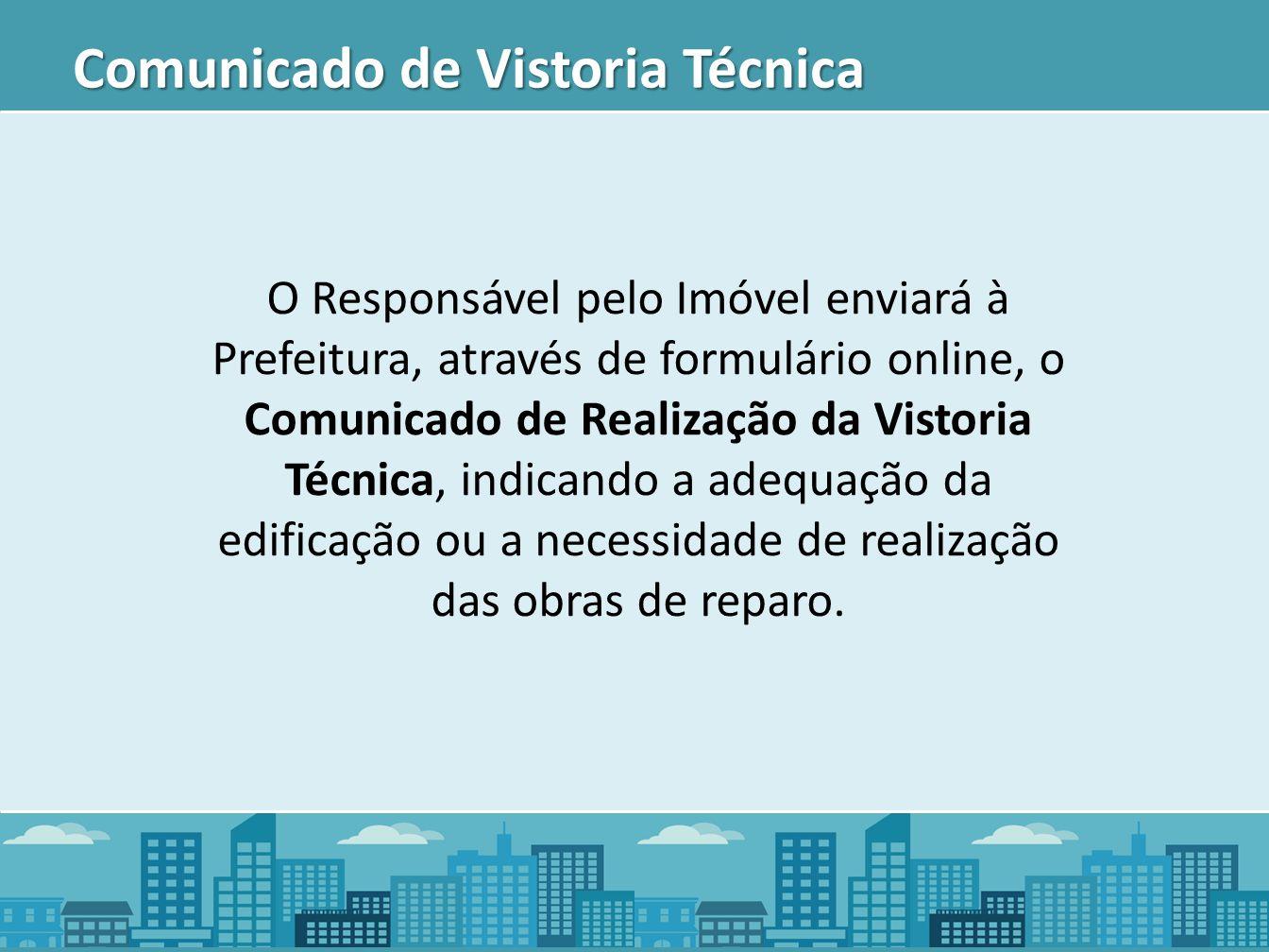 O Responsável pelo Imóvel enviará à Prefeitura, através de formulário online, o Comunicado de Realização da Vistoria Técnica, indicando a adequação da