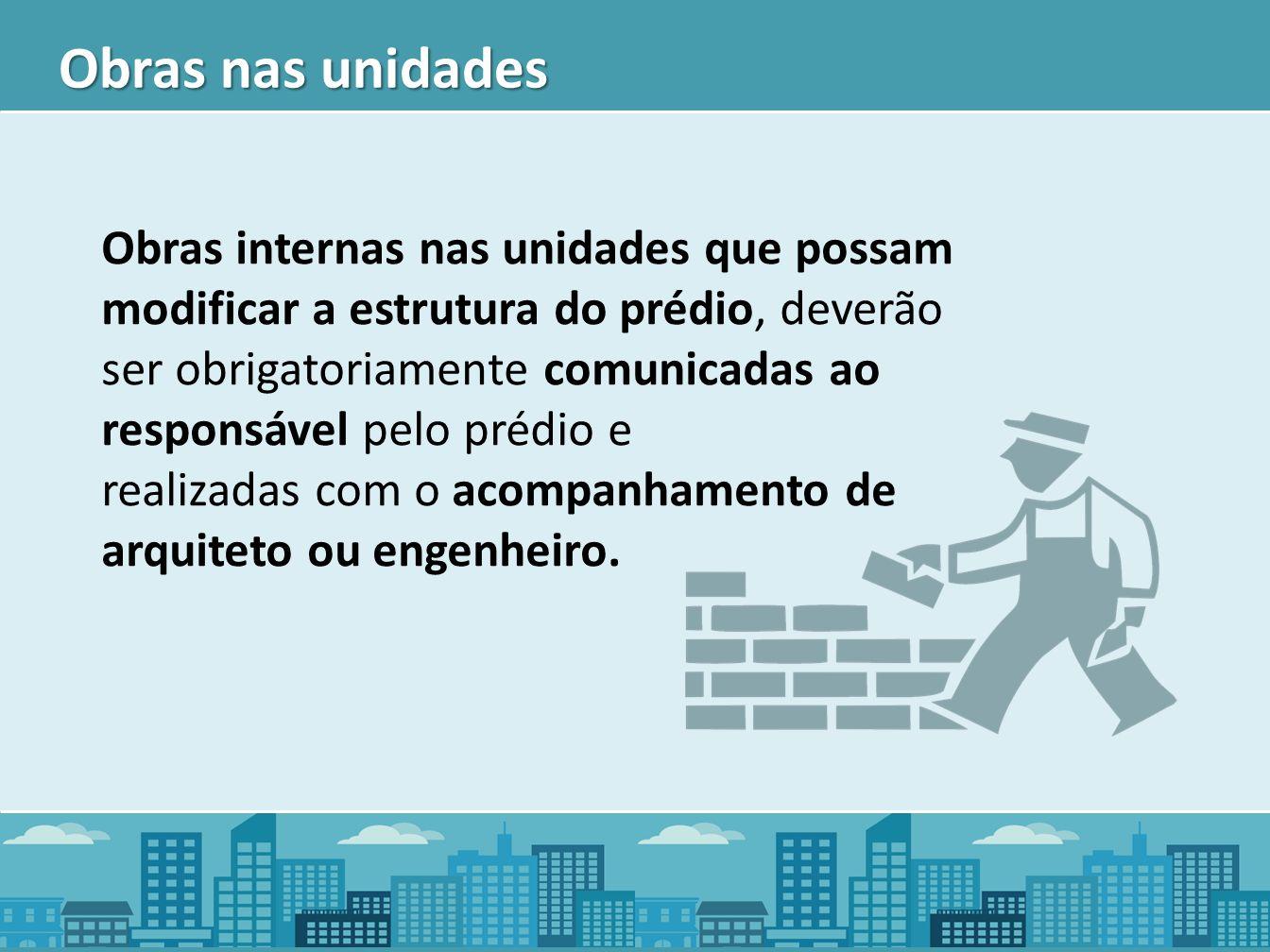 Obras nas unidades Obras internas nas unidades que possam modificar a estrutura do prédio, deverão ser obrigatoriamente comunicadas ao responsável pel