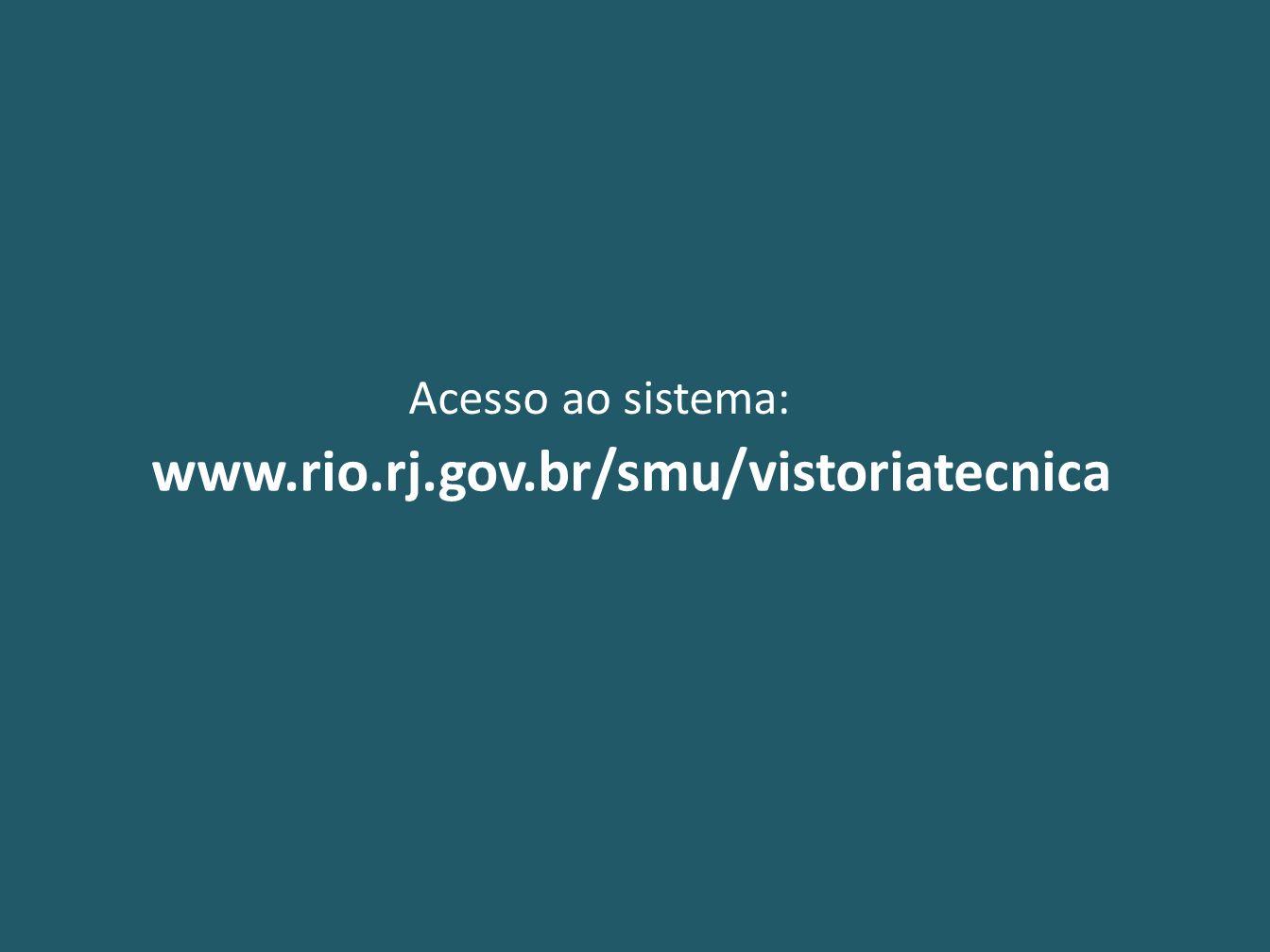 www.rio.rj.gov.br/smu/vistoriatecnica Acesso ao sistema: