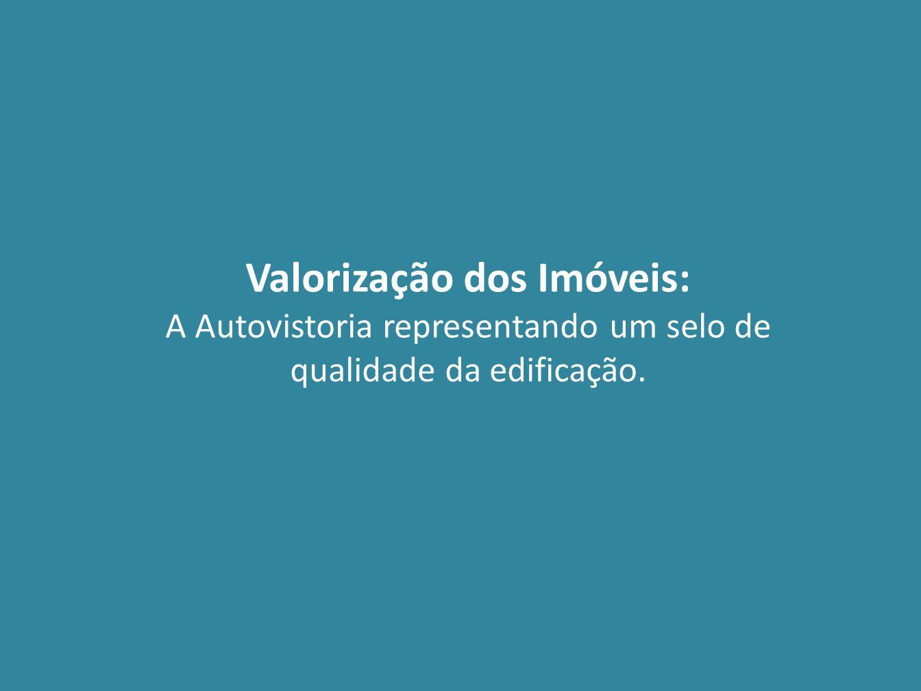 Valorização dos Imóveis: A Autovistoria representando um selo de qualidade da edificação.