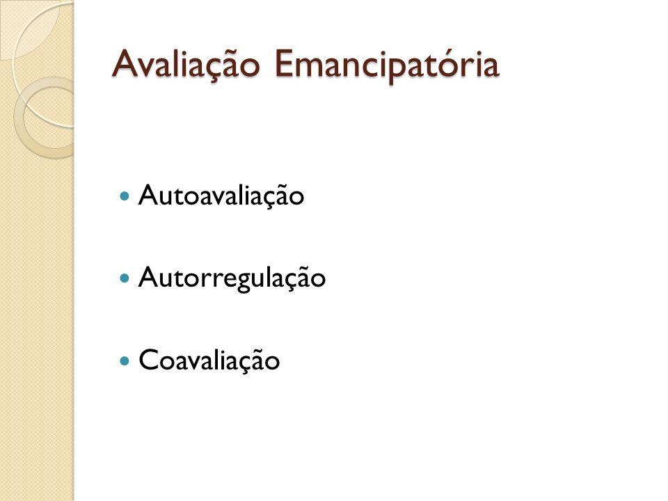 Avaliação Emancipatória Autoavaliação Autorregulação Coavaliação