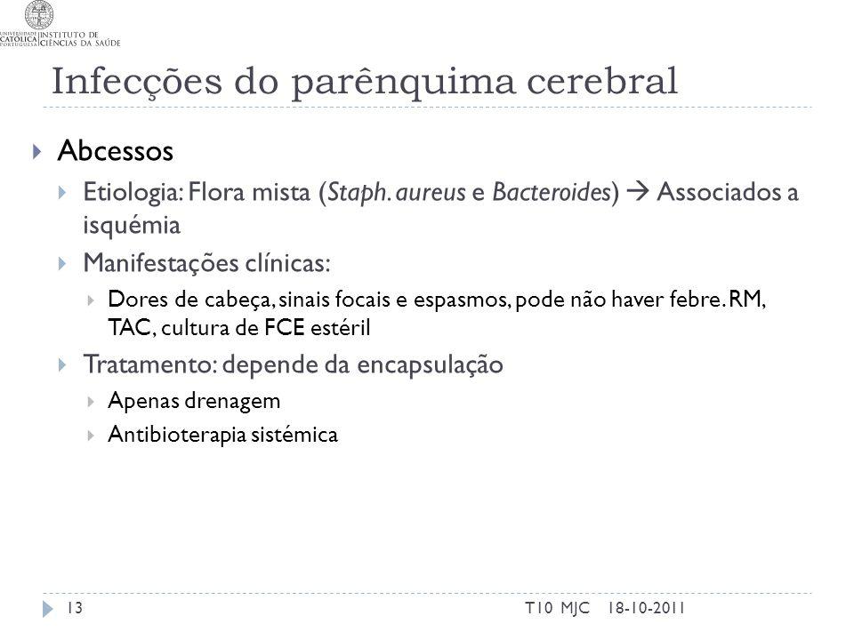 Infecções do parênquima cerebral Abcessos Etiologia: Flora mista (Staph. aureus e Bacteroides) Associados a isquémia Manifestações clínicas: Dores de