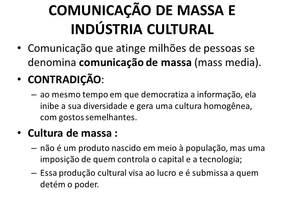 COMUNICAÇÃO DE MASSA E INDÚSTRIA CULTURAL Comunicação que atinge milhões de pessoas se denomina comunicação de massa (mass media). CONTRADIÇÃO: – ao m