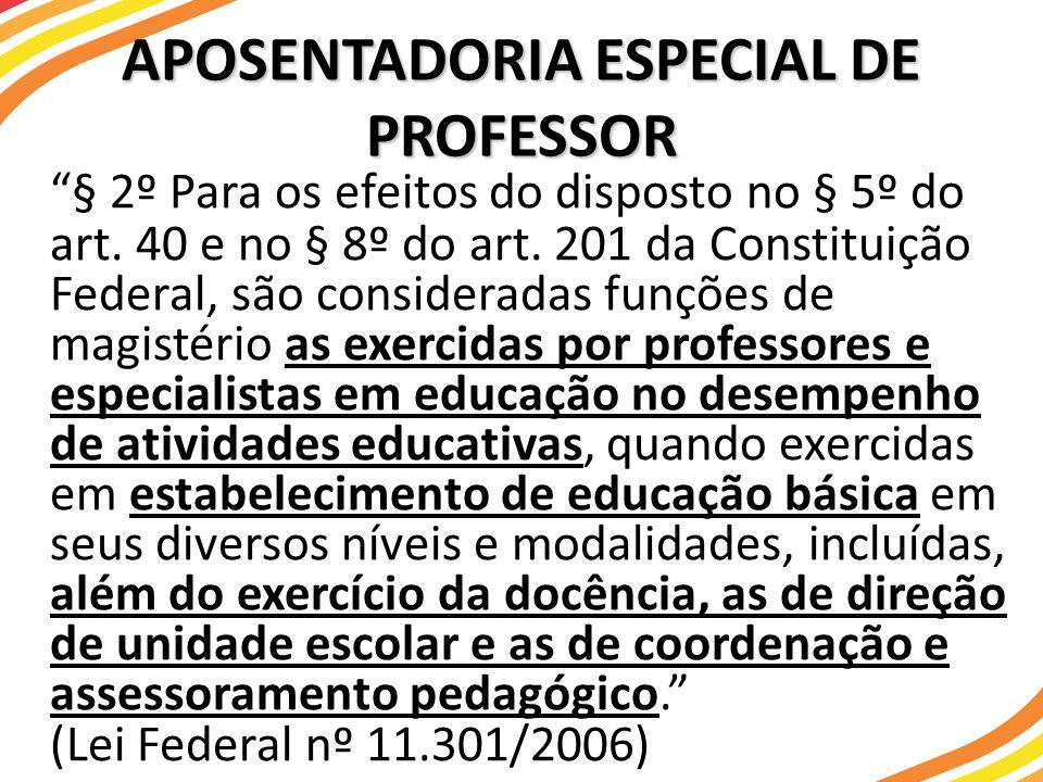 APOSENTADORIA ESPECIAL DE PROFESSOR § 2º Para os efeitos do disposto no § 5º do art. 40 e no § 8º do art. 201 da Constituição Federal, são considerada