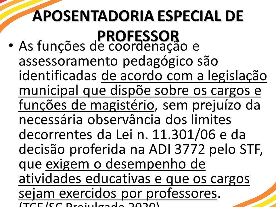 APOSENTADORIA ESPECIAL DE PROFESSOR As funções de coordenação e assessoramento pedagógico são identificadas de acordo com a legislação municipal que d