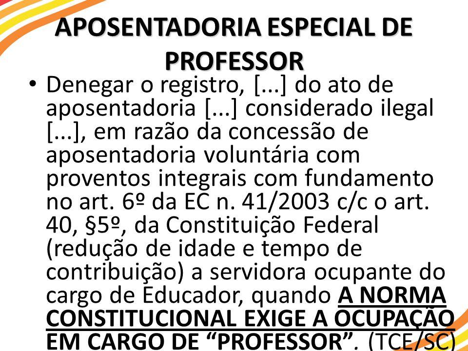 APOSENTADORIA ESPECIAL DE PROFESSOR Denegar o registro, [...] do ato de aposentadoria [...] considerado ilegal [...], em razão da concessão de aposent