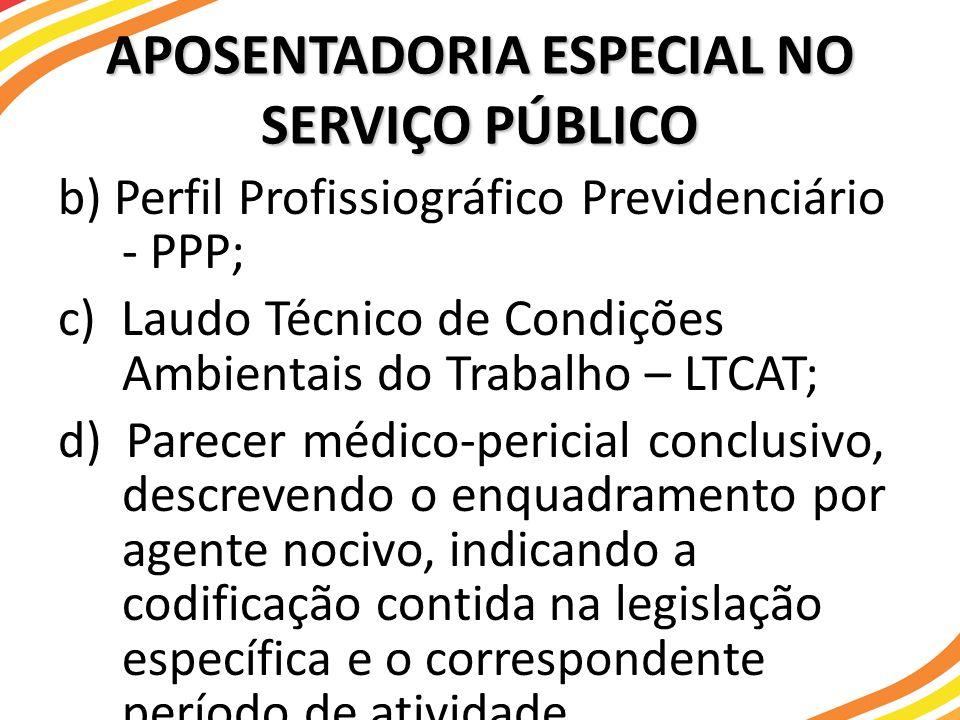 APOSENTADORIA ESPECIAL NO SERVIÇO PÚBLICO b) Perfil Profissiográfico Previdenciário - PPP; c) Laudo Técnico de Condições Ambientais do Trabalho – LTCA