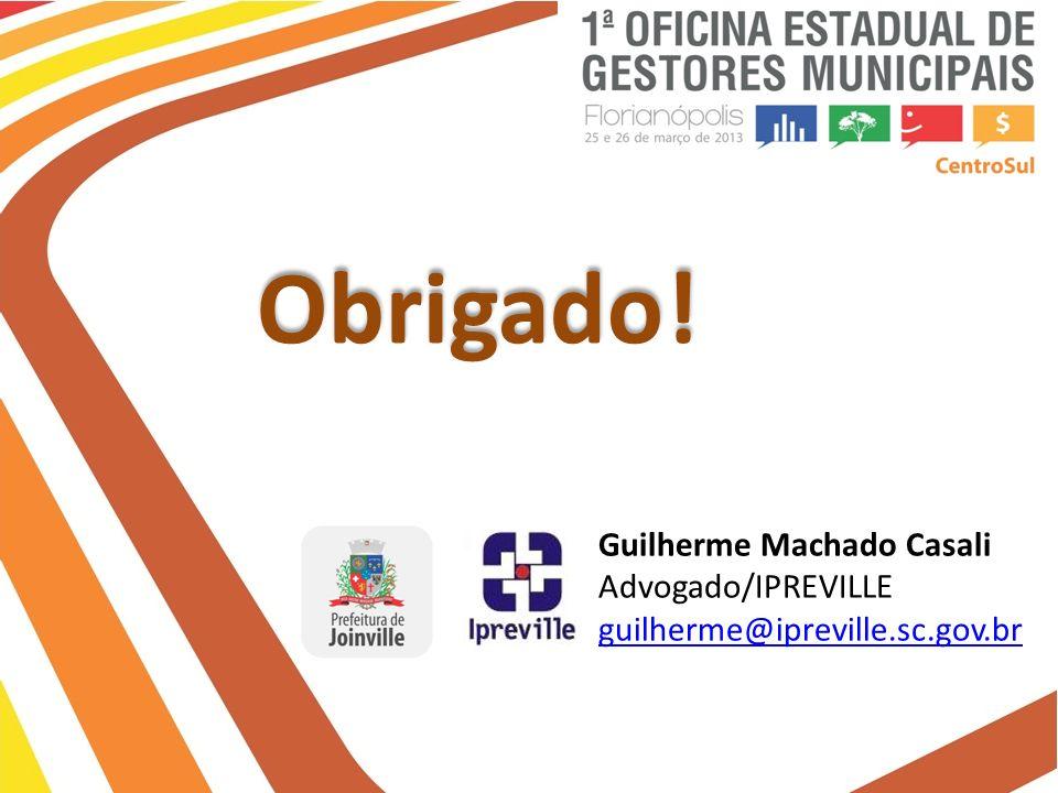 Obrigado! Guilherme Machado Casali Advogado/IPREVILLE guilherme@ipreville.sc.gov.br