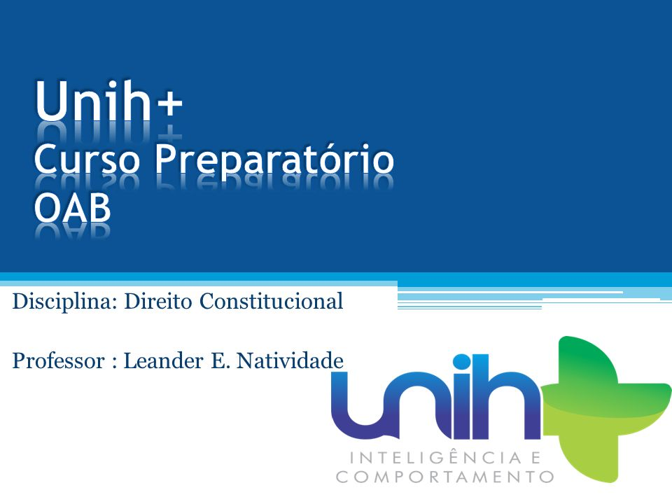 Disciplina: Direito Constitucional Professor : Leander E. Natividade
