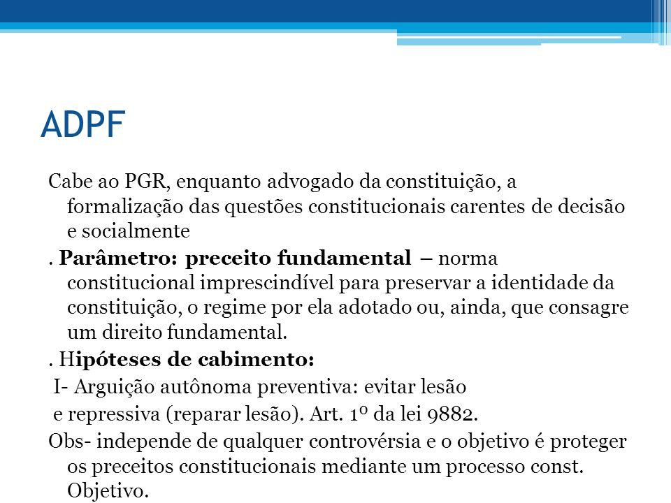 ADPF Cabe ao PGR, enquanto advogado da constituição, a formalização das questões constitucionais carentes de decisão e socialmente.