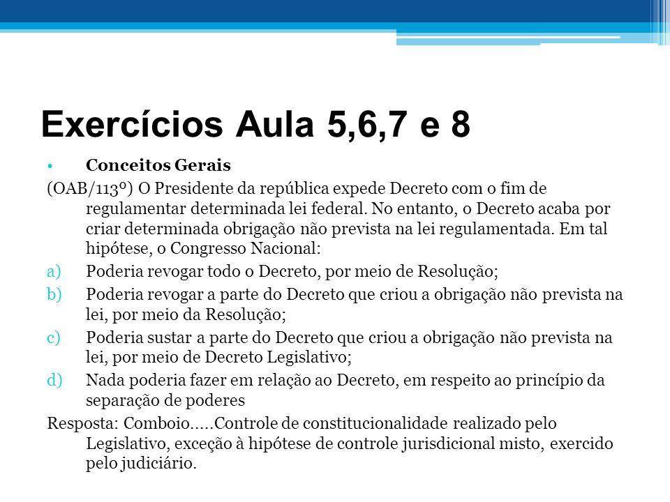 Exercícios Aula 5,6,7 e 8 Conceitos Gerais (OAB/113º) O Presidente da república expede Decreto com o fim de regulamentar determinada lei federal.
