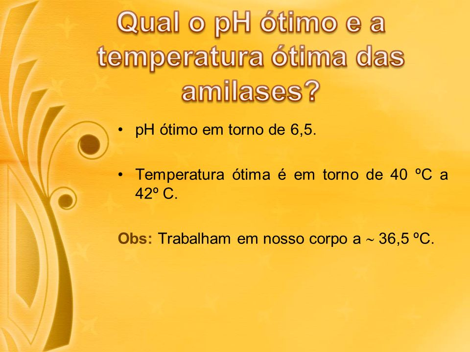 pH ótimo em torno de 6,5.Temperatura ótima é em torno de 40 ºC a 42º C.
