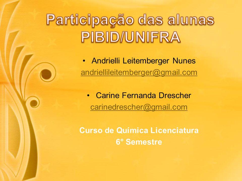 Andrielli Leitemberger Nunes andriellileitemberger@gmail.com Carine Fernanda Drescher carinedrescher@gmail.com Curso de Química Licenciatura 6° Semestre