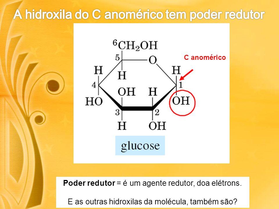 C anomérico Poder redutor = é um agente redutor, doa elétrons.