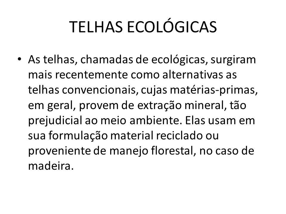 TELHAS ECOLÓGICAS As telhas, chamadas de ecológicas, surgiram mais recentemente como alternativas as telhas convencionais, cujas matérias-primas, em geral, provem de extração mineral, tão prejudicial ao meio ambiente.