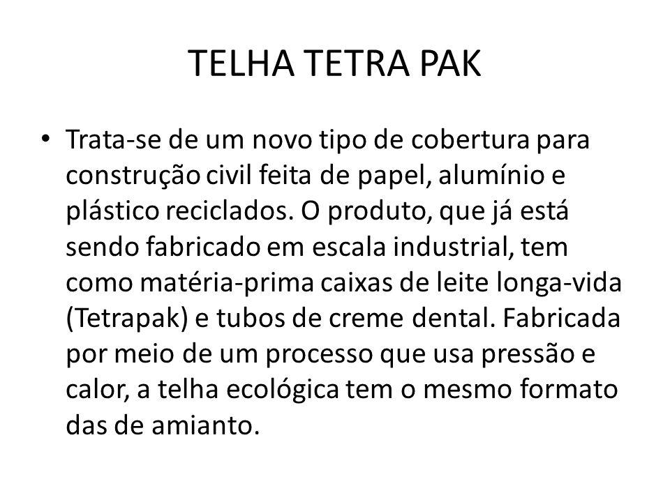 TELHA TETRA PAK Trata-se de um novo tipo de cobertura para construção civil feita de papel, alumínio e plástico reciclados. O produto, que já está sen