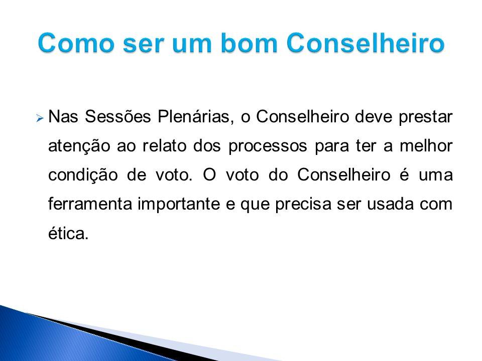 Nas Sessões Plenárias, o Conselheiro deve prestar atenção ao relato dos processos para ter a melhor condição de voto.