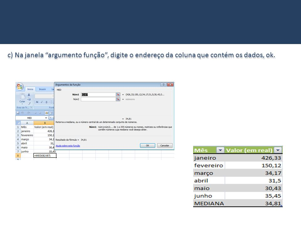 c) Na janela argumento função, digite o endereço da coluna que contém os dados, ok.