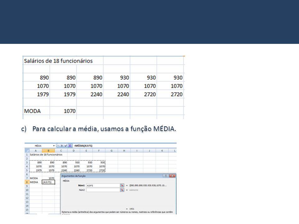 c)Para calcular a média, usamos a função MÉDIA.