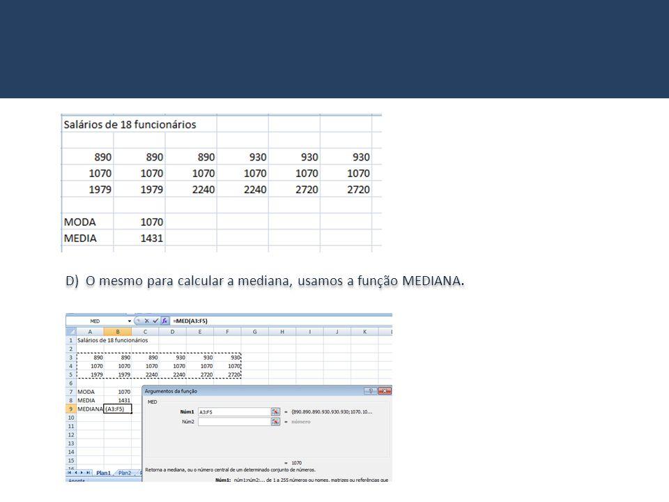 D) O mesmo para calcular a mediana, usamos a função MEDIANA.