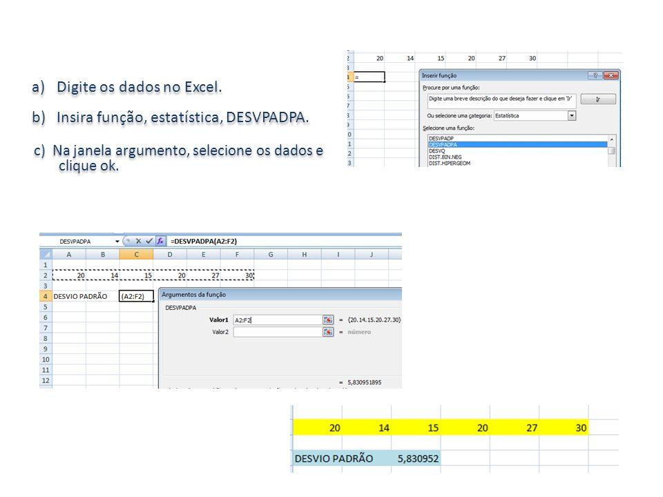 a)Digite os dados no Excel. b)Insira função, estatística, DESVPADPA. a)Digite os dados no Excel. b)Insira função, estatística, DESVPADPA. c) Na janela