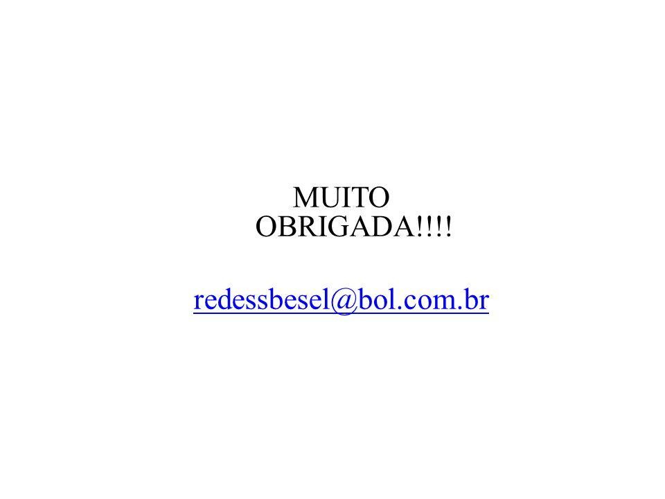 MUITO OBRIGADA!!!! redessbesel@bol.com.br
