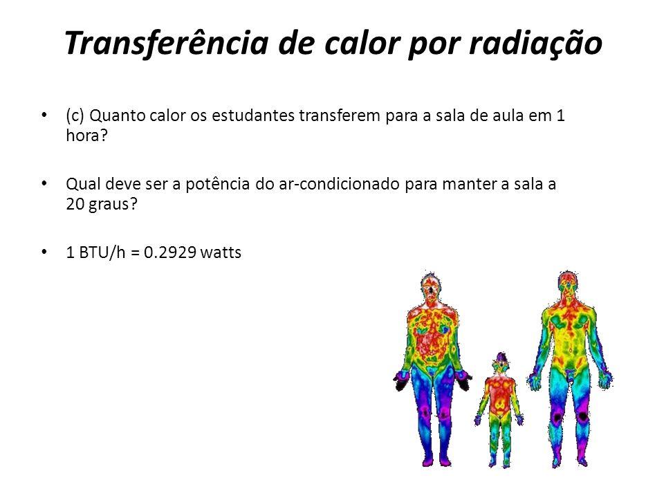 Transferência de calor por radiação (c) Quanto calor os estudantes transferem para a sala de aula em 1 hora? Qual deve ser a potência do ar-condiciona