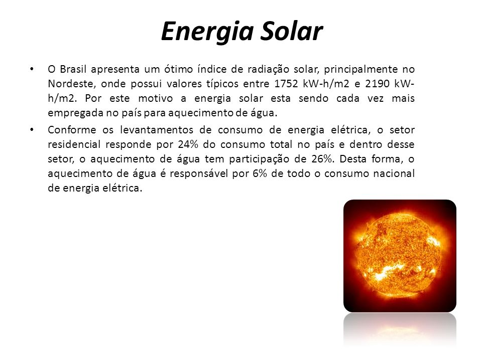O Brasil apresenta um ótimo índice de radiação solar, principalmente no Nordeste, onde possui valores típicos entre 1752 kW-h/m2 e 2190 kW- h/m2. Por