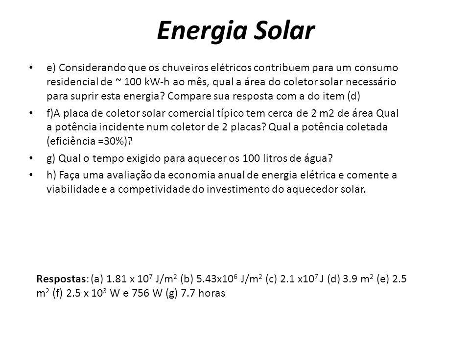 e) Considerando que os chuveiros elétricos contribuem para um consumo residencial de ~ 100 kW-h ao mês, qual a área do coletor solar necessário para s