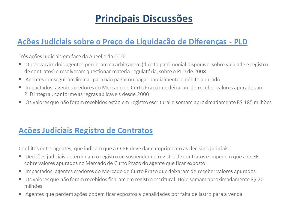 Ações Judiciais sobre o Preço de Liquidação de Diferenças - PLD Três ações judiciais em face da Aneel e da CCEE Observação: dois agentes perderam na a