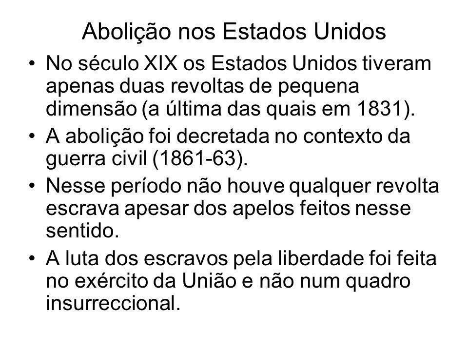 Abolição nos Estados Unidos No século XIX os Estados Unidos tiveram apenas duas revoltas de pequena dimensão (a última das quais em 1831). A abolição