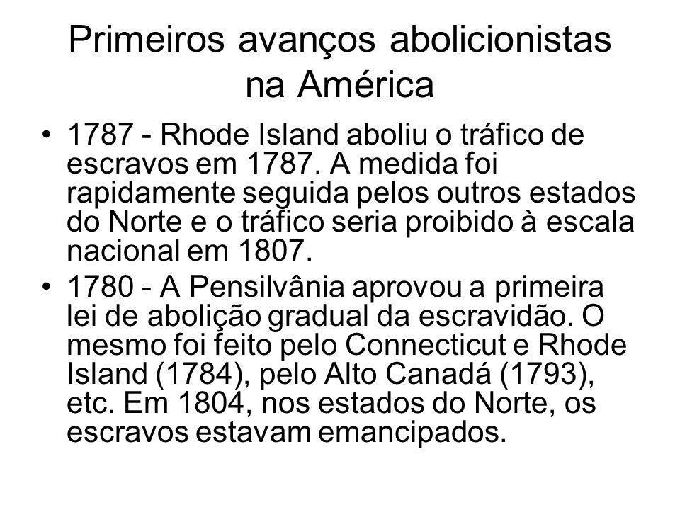 Primeiros avanços abolicionistas na América 1787 - Rhode Island aboliu o tráfico de escravos em 1787. A medida foi rapidamente seguida pelos outros es