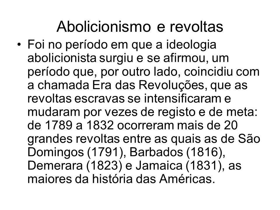 Abolicionismo e revoltas Foi no período em que a ideologia abolicionista surgiu e se afirmou, um período que, por outro lado, coincidiu com a chamada