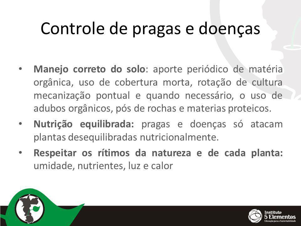 Controle de pragas e doenças Manejo correto do solo: aporte periódico de matéria orgânica, uso de cobertura morta, rotação de cultura mecanização pont