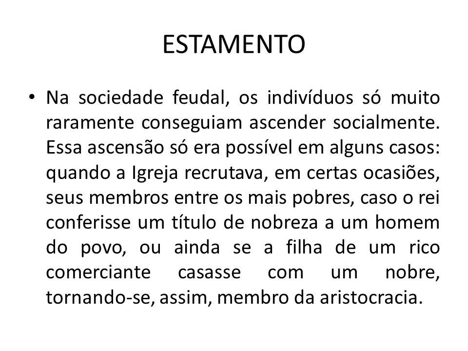 ESTAMENTO Na sociedade feudal, os indivíduos só muito raramente conseguiam ascender socialmente. Essa ascensão só era possível em alguns casos: quando
