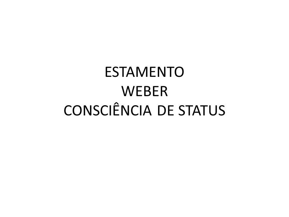 ESTAMENTO WEBER CONSCIÊNCIA DE STATUS