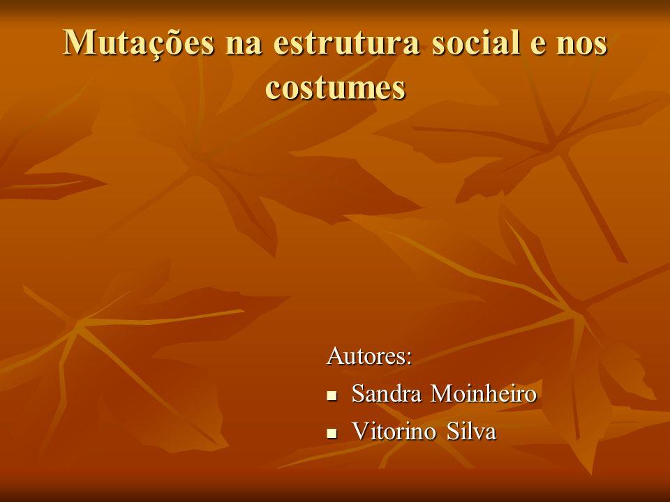 Autores: Sandra Moinheiro Sandra Moinheiro Vitorino Silva Vitorino Silva Mutações na estrutura social e nos costumes