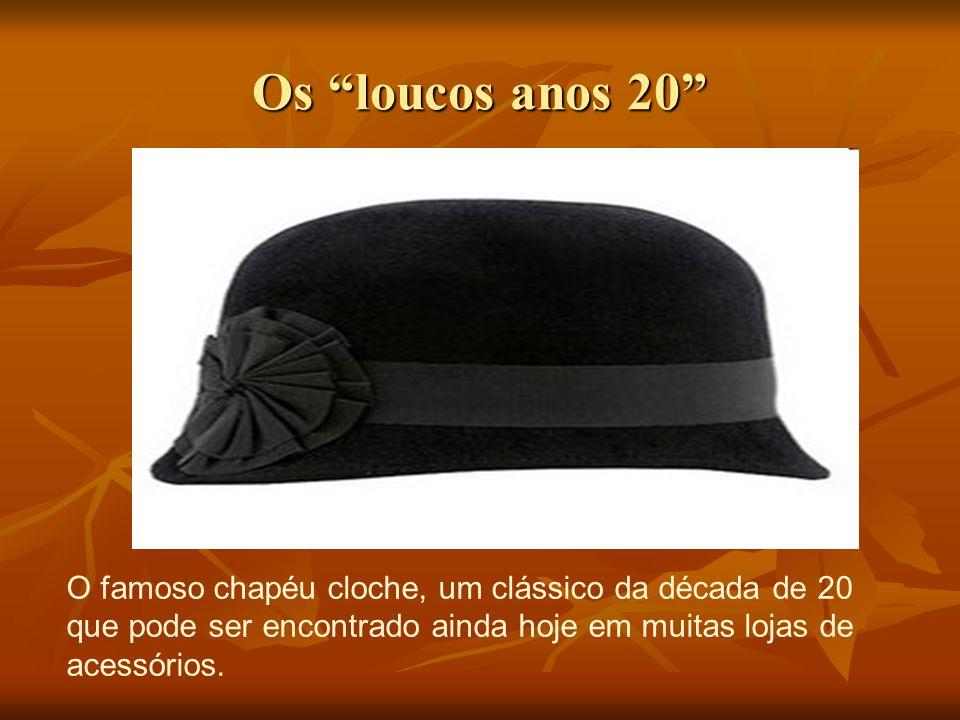 Os loucos anos 20 O famoso chapéu cloche, um clássico da década de 20 que pode ser encontrado ainda hoje em muitas lojas de acessórios.