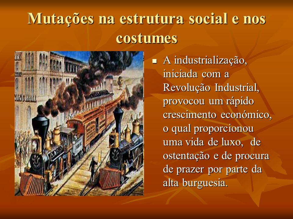 Aindustrialização, iniciada com a Revolução Industrial, provocou um rápido crescimento económico, o qual proporcionou uma vida de luxo, de ostentação e de procura de prazer por parte da alta burguesia.