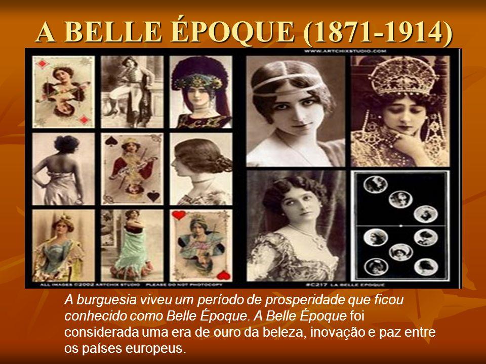 A BELLE ÉPOQUE (1871-1914) A burguesia viveu um período de prosperidade que ficou conhecido como Belle Époque.
