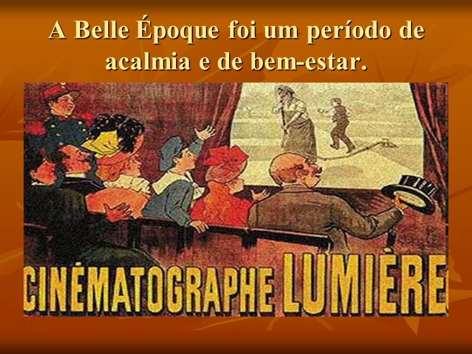 A Belle Époque foi um período de acalmia e de bem-estar.