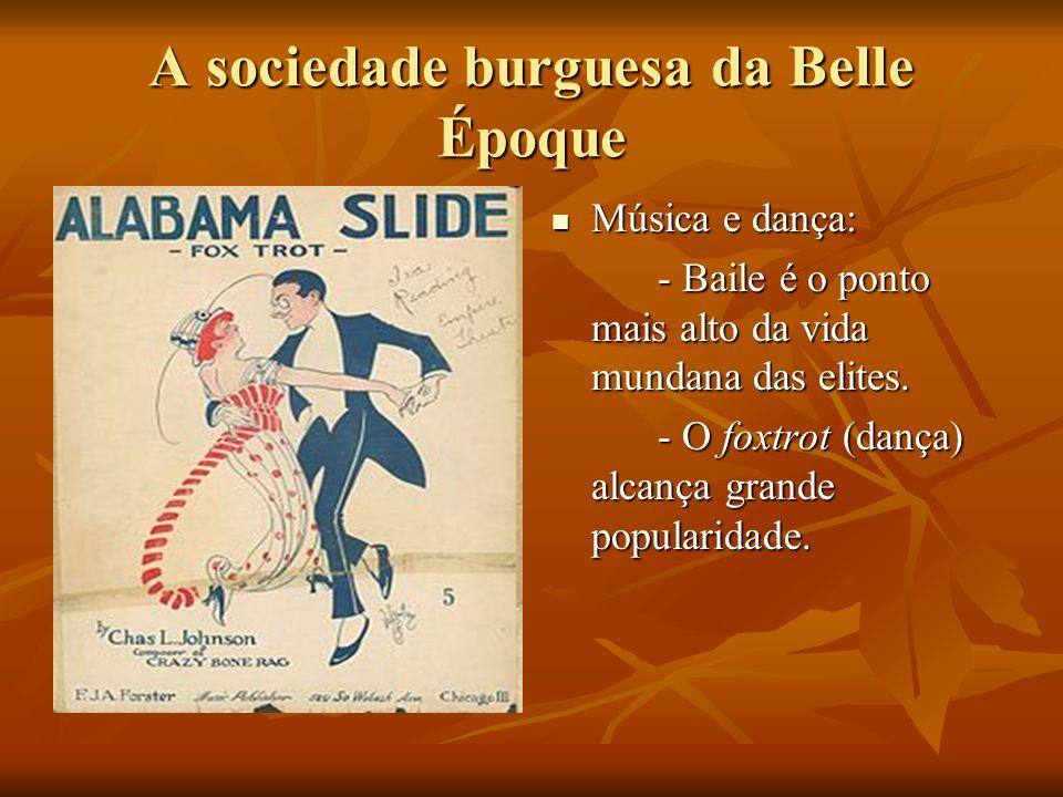 A sociedade burguesa da Belle Époque Música Música e dança: - Baile é o ponto mais alto da vida mundana das elites.