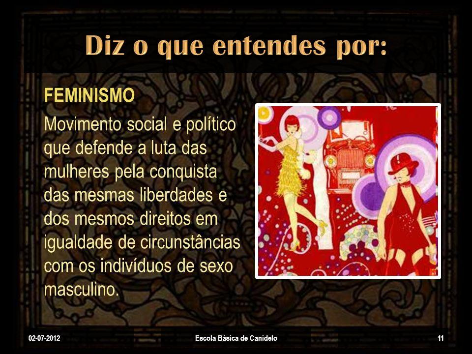 02-07-2012Escola Básica de Canidelo11 FEMINISMO Movimento social e político que defende a luta das mulheres pela conquista das mesmas liberdades e dos