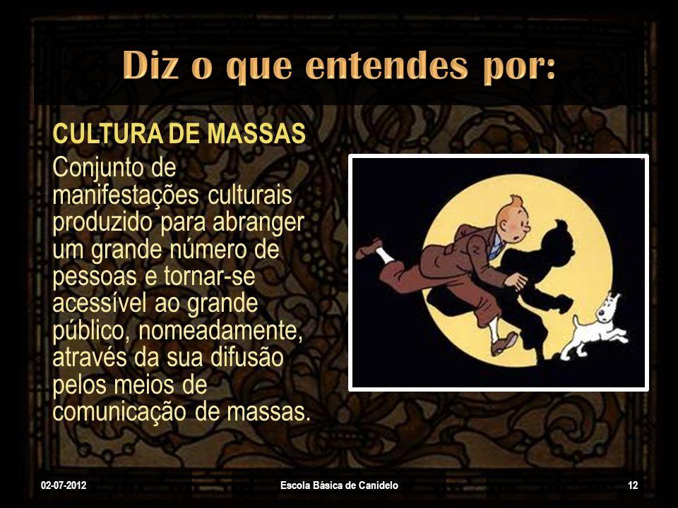 02-07-2012Escola Básica de Canidelo12 CULTURA DE MASSAS Conjunto de manifestações culturais produzido para abranger um grande número de pessoas e torn