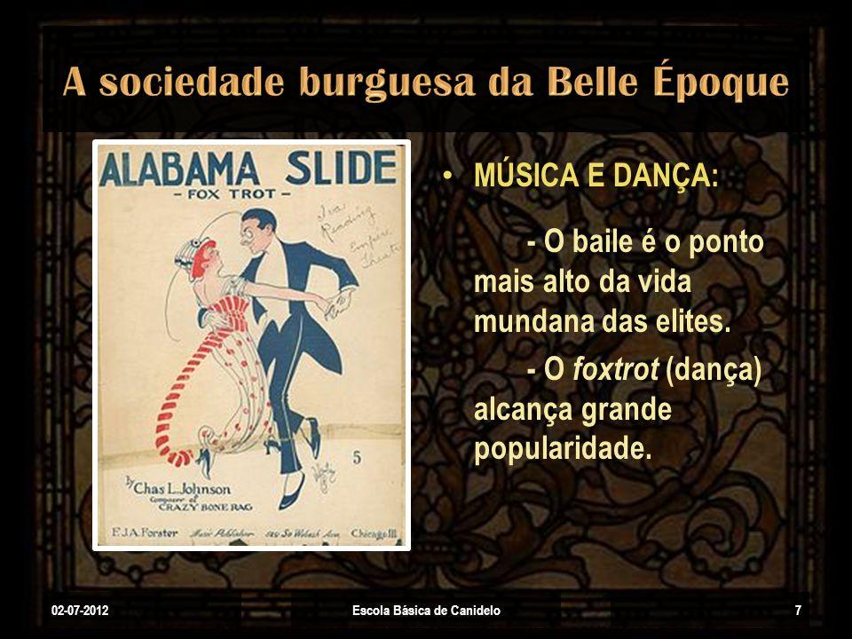 MÚSICA E DANÇA: - O baile é o ponto mais alto da vida mundana das elites. - O foxtrot (dança) alcança grande popularidade. 02-07-2012Escola Básica de