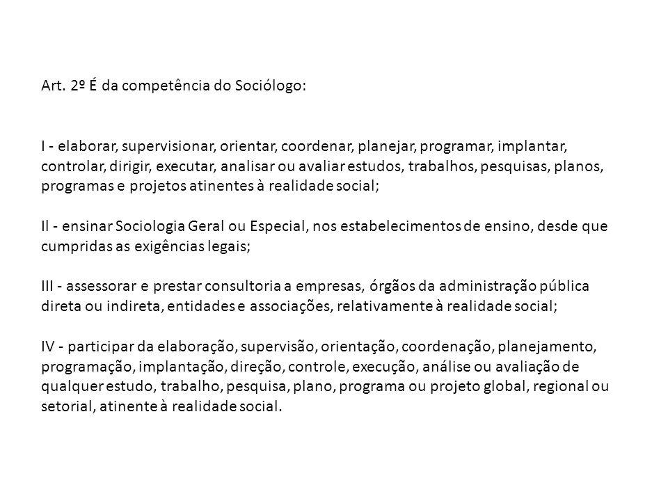 Art. 2º É da competência do Sociólogo: I - elaborar, supervisionar, orientar, coordenar, planejar, programar, implantar, controlar, dirigir, executar,
