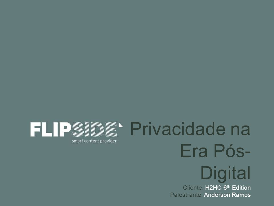 Privacidade na Era Pós- Digital Cliente. H2HC 6 th Edition Palestrante. Anderson Ramos