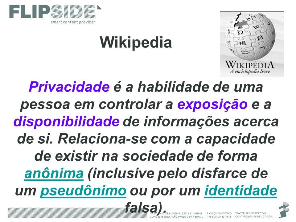 Wikipedia Privacidade é a habilidade de uma pessoa em controlar a exposição e a disponibilidade de informações acerca de si. Relaciona-se com a capaci