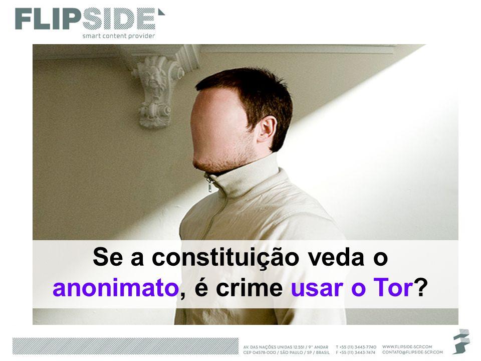Se a constituição veda o anonimato, é crime usar o Tor?