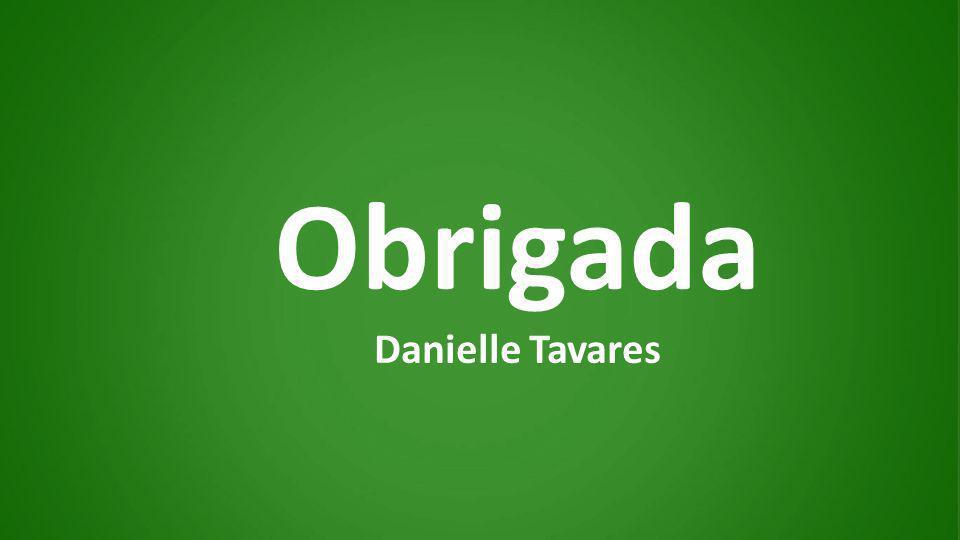 Obrigada Danielle Tavares